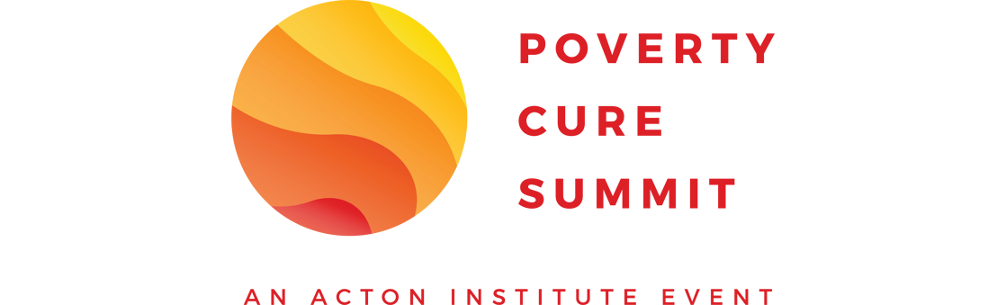 The Poverty Cure Summit-An Acton Institute Event